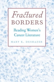 Fractured Borders: Reading Women's Cancer Literature ebook by Mary K. DeShazer