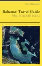 Bahamas Travel Guide - What To See & Do ebook by David Thompson