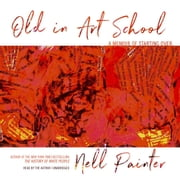 Old in Art School - A Memoir of Starting Over audiobook by Nell Painter