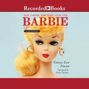 The Good, The Bad, and the Barbie - A Doll's History and Her Impact on Us audiobook by Tanya Lee Stone