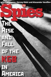 Spies: The Rise and Fall of the KGB in America ebook by John Earl Haynes,Harvey Klehr,Alexander Vassiliev