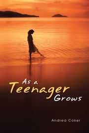 As a Teenager Grows ebook by Andrea Coker