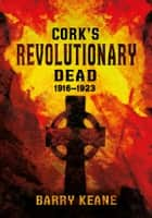 Cork's Revolutionary Dead ebook by Barry Keane