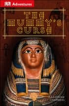 DK Adventures: The Mummy's Curse ebook by Catherine Chambers