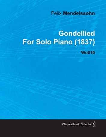 Gondellied By Felix Mendelssohn For Solo Piano (1837) Wo010 ebook by Felix Mendelssohn