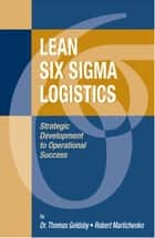 Lean Six Sigma Logistics - Strategic Development to Operational Success ebook by Robert Martichenko, Thomas Goldsby