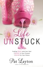 Life Unstuck ebook by Pat Layton