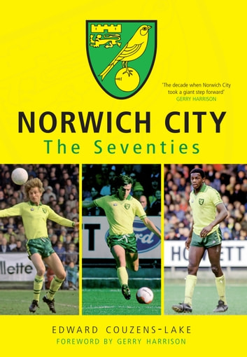 Norwich City The Seventies ebook by Edward Couzens-Lake