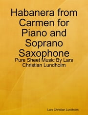 Habanera from Carmen for Piano and Soprano Saxophone - Pure Sheet Music By Lars Christian Lundholm ebook by Lars Christian Lundholm