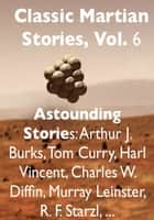 Classic Martian Stories, Vol. 6 ebook by Murray Leinster, Harl Vincent, Arthur J. Burks