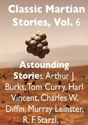 Classic Martian Stories, Vol. 6 ebook by Murray Leinster,Harl Vincent,Arthur J. Burks