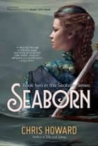 Seaborn - Book 2 of the Seaborn Trilogy eBook by Chris Howard