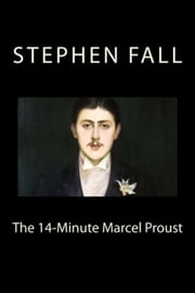 The 14-Minute Marcel Proust: A Very Short Guide to the Greatest Novel Ever Written ebook by Stephen Fall