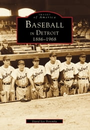 Baseball in Detroit - 1886-1968 ebook by David Lee Poremba
