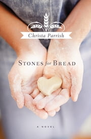 Stones for Bread ebook by Christa Parrish