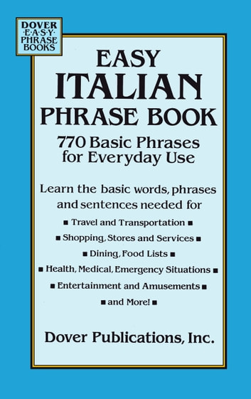 Easy Italian Phrase Book - 770 Basic Phrases for Everyday Use ebook by Dover