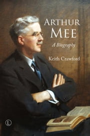 Arthur Mee: A Biography ebook by Crawford, Keith