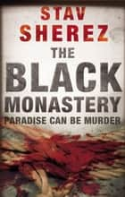 The Black Monastery ebook by Stav Sherez