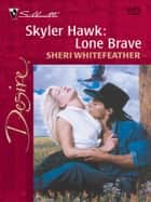 Skyler Hawk: Lone Brave ebook by Sheri WhiteFeather
