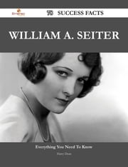 William A. Seiter 78 Success Facts - Everything you need to know about William A. Seiter ebook by Harry Dean