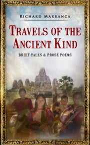 Travels of the Ancient Kind - Brief Tales & Prose Poems ebook by Richard Marranca