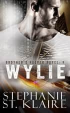 Brother's Keeper V: Wylie ebook by Stephanie St. Klaire