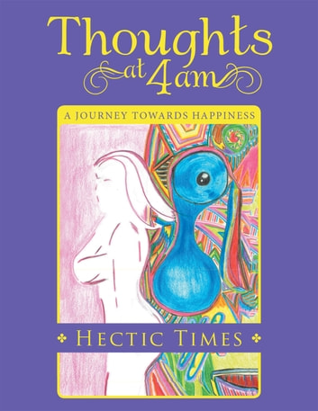 Thoughts at 4 Am - A Journey Towards Happiness ebook by Hectic Times