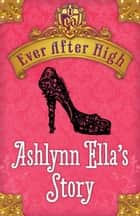 Ever After High: Ashlynn Ella's Story 電子書 by Shannon Hale