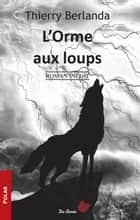 L'Orme aux loups ebook by Thierry Berlanda
