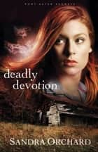 Deadly Devotion (Port Aster Secrets Book #1) - A Novel ebook by Sandra Orchard
