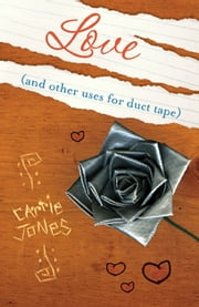 Love (and Other Uses for Duct Tape) ebook by Carrie Jones