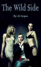 The Wild Side ebook by JJ Argus