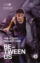 The Voices Project 2015 - Be-Tween Us ebook by Various