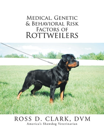 Medical Genetic Behavioral Risk Factors Of Rottweilers Ebook By