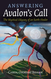 Answering Avalon's Call - The Mystical Odyssey of an Earth-Healer ebook by Carol Ohmart Behan