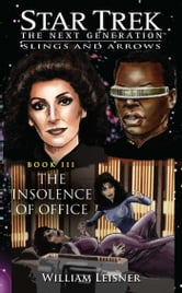 Star Trek: the Next Generation: Slings and Arrows #3: The Insolence of Office ebook by William Leisner