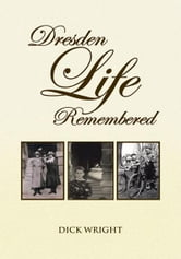 DRESDEN LIFE REMEMBERED ebook by DICK WRIGHT