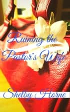 Ruining the Pastor's Wife ebook by Shelby Horne