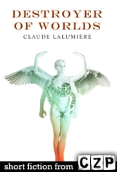Destroyer of Worlds ebook by Claude Lalumiere