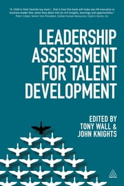 Leadership Assessment for Talent Development ebook by Tony Wall,John Knights