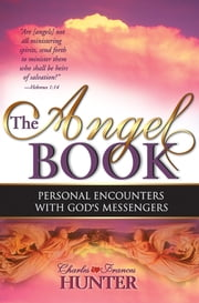 The Angel Book - Personal Encounters With God's Messengers ebook by Charles and Frances Hunter