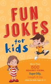 Fun Jokes for Kids - More Than 500 Squeaky-Clean, Super Silly, Laugh-It-Up Jokes for Kids ebook by Compiled by Barbour Staff