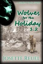 Wolves for the Holiday - Holiday Pack, #1.2 ebook by Josette Reuel