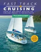 Fast Track to Cruising - How to Go from Novice to Cruise-Ready in Seven Days ebook by Steve Colgate, Doris Colgate