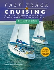 Fast Track to Cruising - How to Go from Novice to Cruise-Ready in Seven Days ebook by Steve Colgate,Doris Colgate