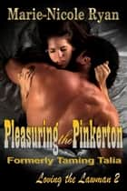 Pleasuring the Pinkerton - Loving the Lawman, #2 ebook by Marie-Nicole Ryan