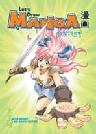Let's Draw Manga - Fantasy ebook by Ken Sasahara, Aster Noriko