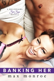 Banking Her: A Billionaire Bad Boys Novella (Book 2.5) ebook by Max Monroe