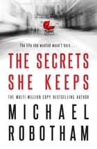 The Secrets She Keeps ebook by Michael Robotham