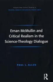 Ernan McMullin and Critical Realism in the Science-Theology Dialogue ebook by Paul L. Allen